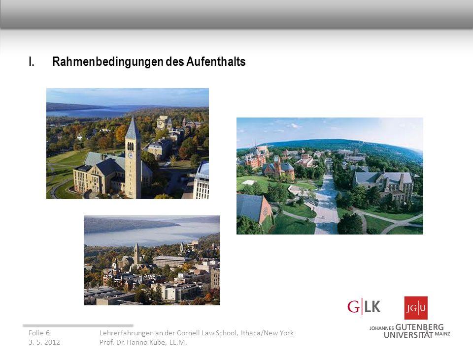 I.Rahmenbedingungen des Aufenthalts Folie 6Lehrerfahrungen an der Cornell Law School, Ithaca/New York 3.
