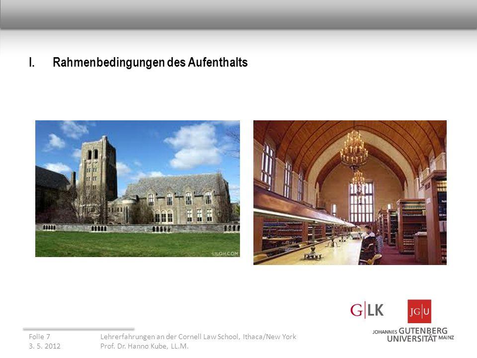 I.Rahmenbedingungen des Aufenthalts Folie 7Lehrerfahrungen an der Cornell Law School, Ithaca/New York 3.