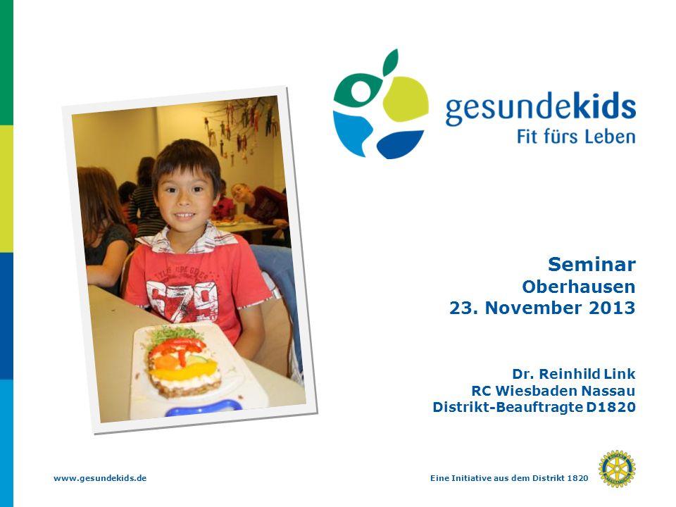 www.gesundekids.deEine Initiative aus dem Distrikt 1820 Seminar Oberhausen 23. November 2013 Dr. Reinhild Link RC Wiesbaden Nassau Distrikt-Beauftragt