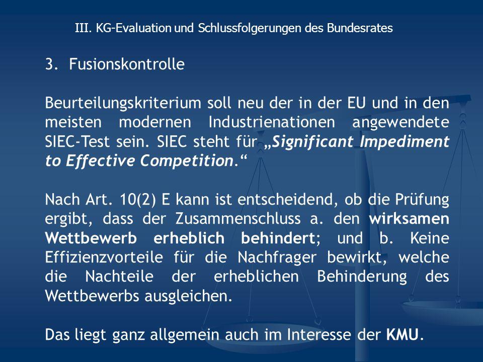 3.Fusionskontrolle Beurteilungskriterium soll neu der in der EU und in den meisten modernen Industrienationen angewendete SIEC-Test sein. SIEC steht f