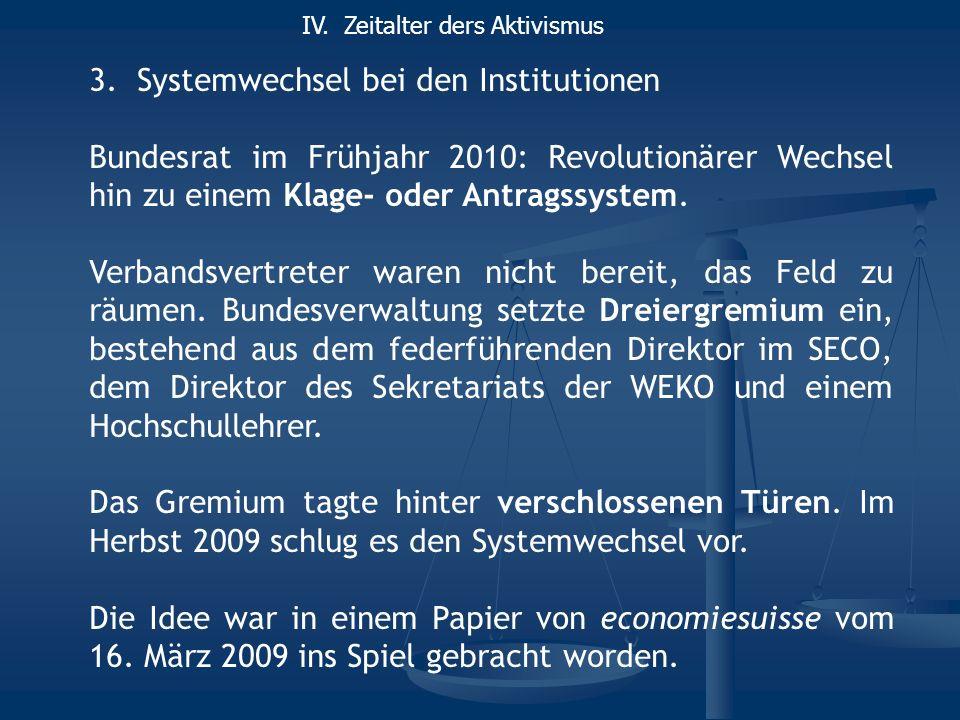 3.Systemwechsel bei den Institutionen Bundesrat im Frühjahr 2010: Revolutionärer Wechsel hin zu einem Klage- oder Antragssystem. Verbandsvertreter war