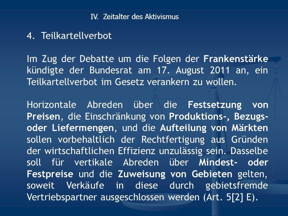 4.Teilkartellverbot Im Zug der Debatte um die Folgen der Frankenstärke kündigte der Bundesrat am 17.