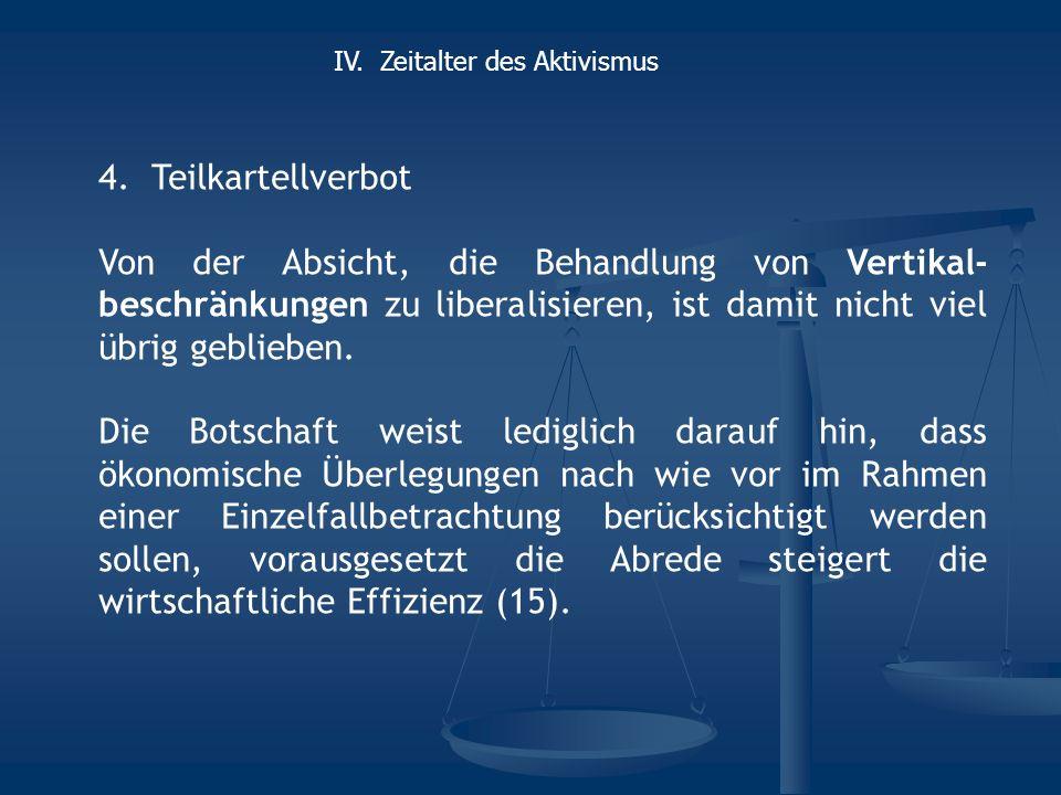 4.Teilkartellverbot Von der Absicht, die Behandlung von Vertikal- beschränkungen zu liberalisieren, ist damit nicht viel übrig geblieben. Die Botschaf