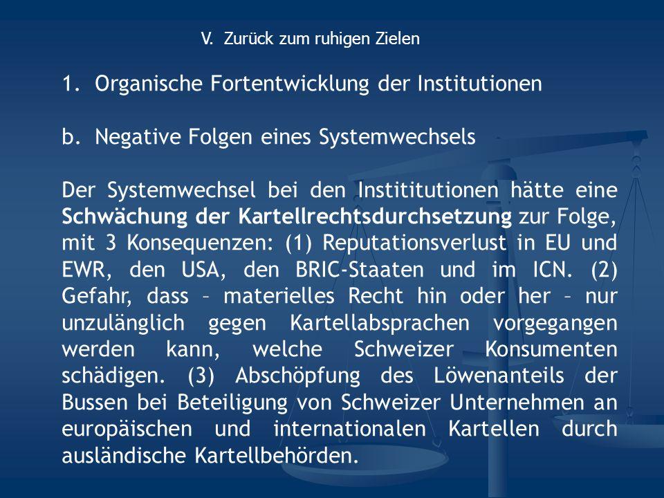 1.Organische Fortentwicklung der Institutionen b.Negative Folgen eines Systemwechsels Der Systemwechsel bei den Instititutionen hätte eine Schwächung