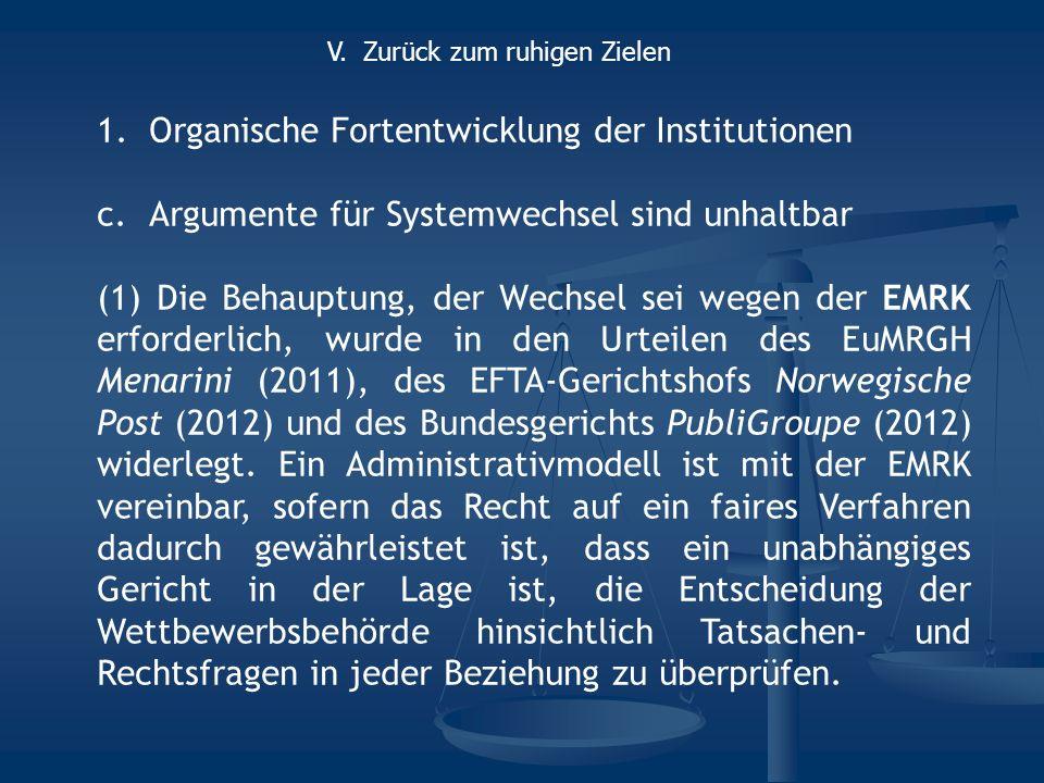 1.Organische Fortentwicklung der Institutionen c.Argumente für Systemwechsel sind unhaltbar (1) Die Behauptung, der Wechsel sei wegen der EMRK erforde
