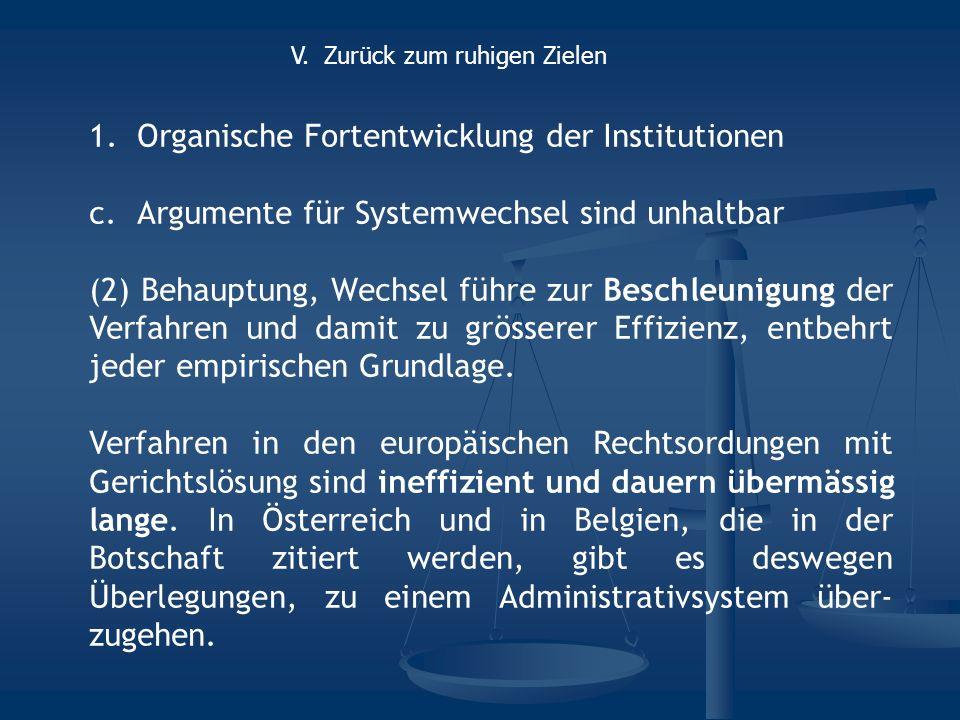 1.Organische Fortentwicklung der Institutionen c.Argumente für Systemwechsel sind unhaltbar (2) Behauptung, Wechsel führe zur Beschleunigung der Verfahren und damit zu grösserer Effizienz, entbehrt jeder empirischen Grundlage.