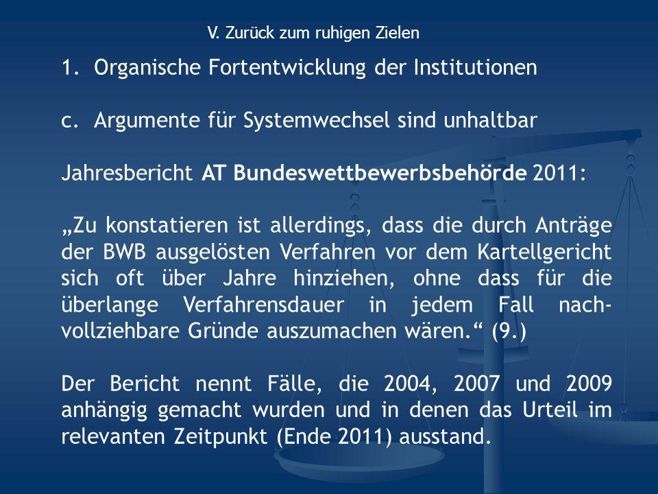 1.Organische Fortentwicklung der Institutionen c.Argumente für Systemwechsel sind unhaltbar Jahresbericht AT Bundeswettbewerbsbehörde 2011: Zu konstat