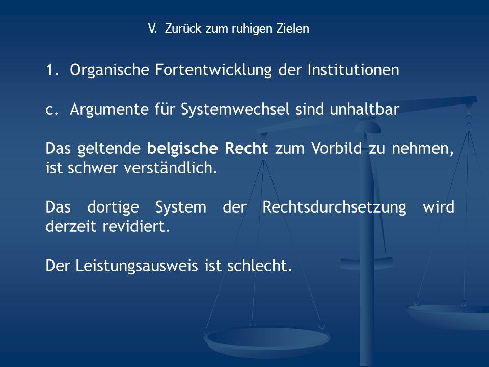 1.Organische Fortentwicklung der Institutionen c.Argumente für Systemwechsel sind unhaltbar Das geltende belgische Recht zum Vorbild zu nehmen, ist schwer verständlich.