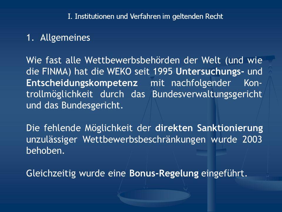 1.Allgemeines Wie fast alle Wettbewerbsbehörden der Welt (und wie die FINMA) hat die WEKO seit 1995 Untersuchungs- und Entscheidungskompetenz mit nachfolgender Kon- trollmöglichkeit durch das Bundesverwaltungsgericht und das Bundesgericht.