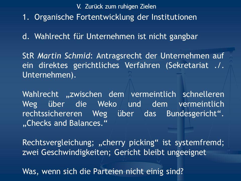 1.Organische Fortentwicklung der Institutionen d.Wahlrecht für Unternehmen ist nicht gangbar StR Martin Schmid: Antragsrecht der Unternehmen auf ein direktes gerichtliches Verfahren (Sekretariat./.
