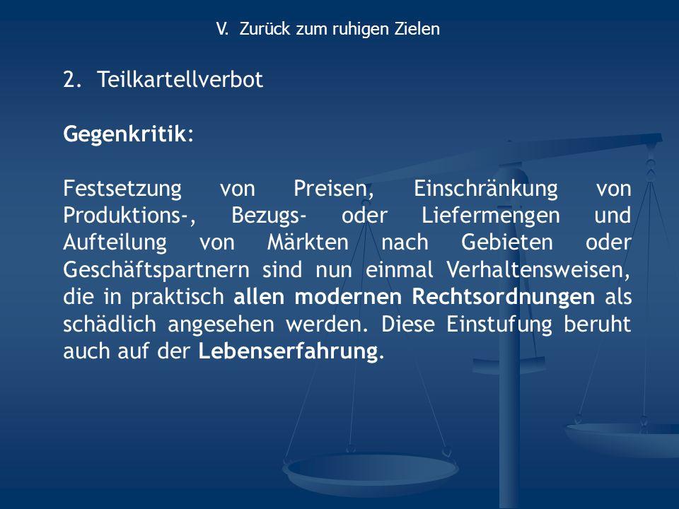 2.Teilkartellverbot Gegenkritik: Festsetzung von Preisen, Einschränkung von Produktions-, Bezugs- oder Liefermengen und Aufteilung von Märkten nach Ge