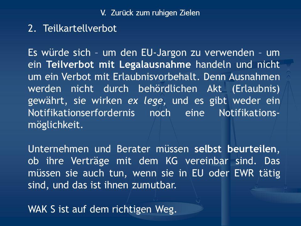 2.Teilkartellverbot Es würde sich – um den EU-Jargon zu verwenden – um ein Teilverbot mit Legalausnahme handeln und nicht um ein Verbot mit Erlaubnisvorbehalt.