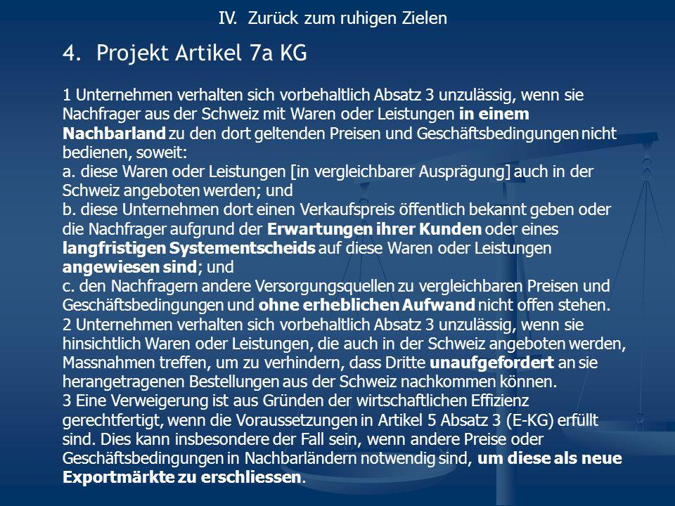 4.Projekt Artikel 7a KG 1 Unternehmen verhalten sich vorbehaltlich Absatz 3 unzulässig, wenn sie Nachfrager aus der Schweiz mit Waren oder Leistungen