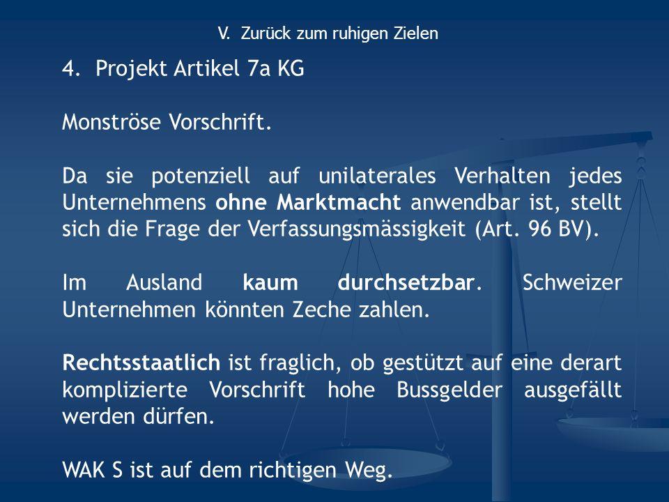 4.Projekt Artikel 7a KG Monströse Vorschrift. Da sie potenziell auf unilaterales Verhalten jedes Unternehmens ohne Marktmacht anwendbar ist, stellt si