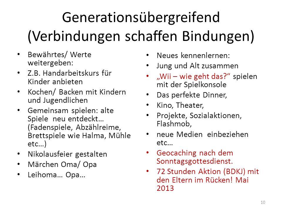 Generationsübergreifend (Verbindungen schaffen Bindungen) Bewährtes/ Werte weitergeben: Z.B.