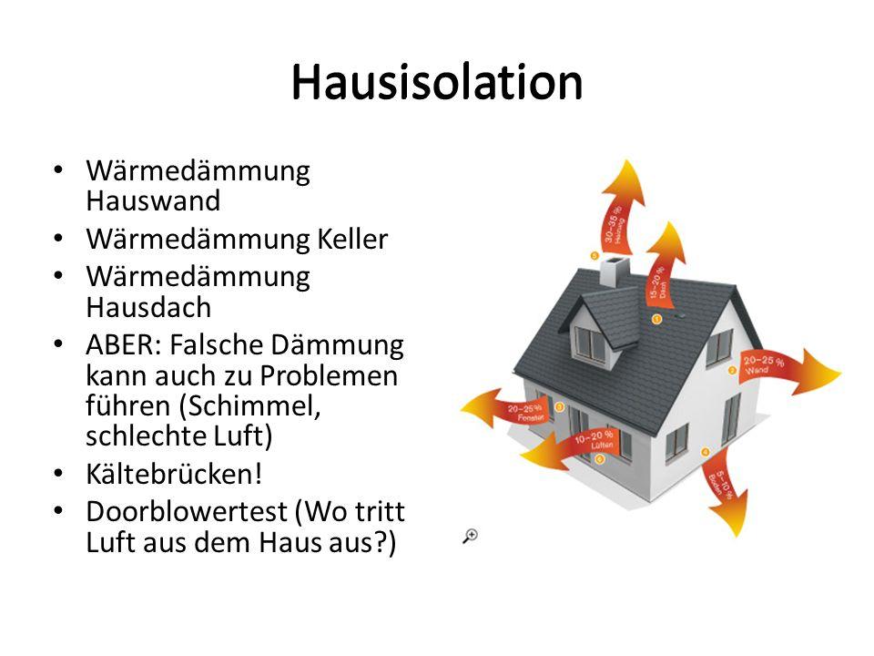 Hausisolation Wärmedämmung Hauswand Wärmedämmung Keller Wärmedämmung Hausdach ABER: Falsche Dämmung kann auch zu Problemen führen (Schimmel, schlechte
