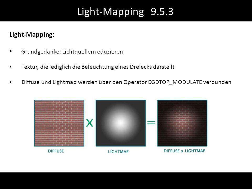 Light-Mapping 9.5.3 Light-Mapping: Grundgedanke: Lichtquellen reduzieren Textur, die lediglich die Beleuchtung eines Dreiecks darstellt Diffuse und Lightmap werden über den Operator D3DTOP_MODULATE verbunden