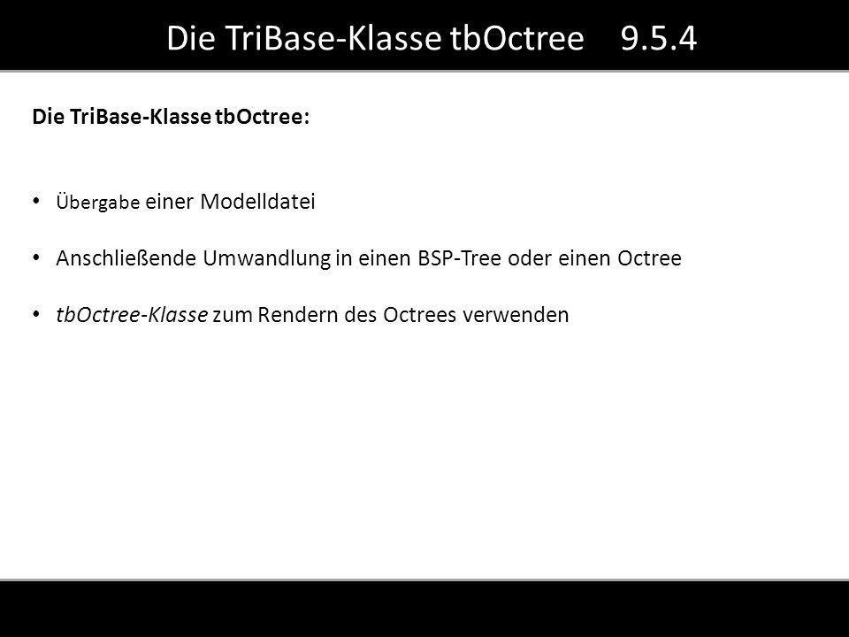 Die TriBase-Klasse tbOctree 9.5.4 Die TriBase-Klasse tbOctree: Übergabe einer Modelldatei Anschließende Umwandlung in einen BSP-Tree oder einen Octree tbOctree-Klasse zum Rendern des Octrees verwenden