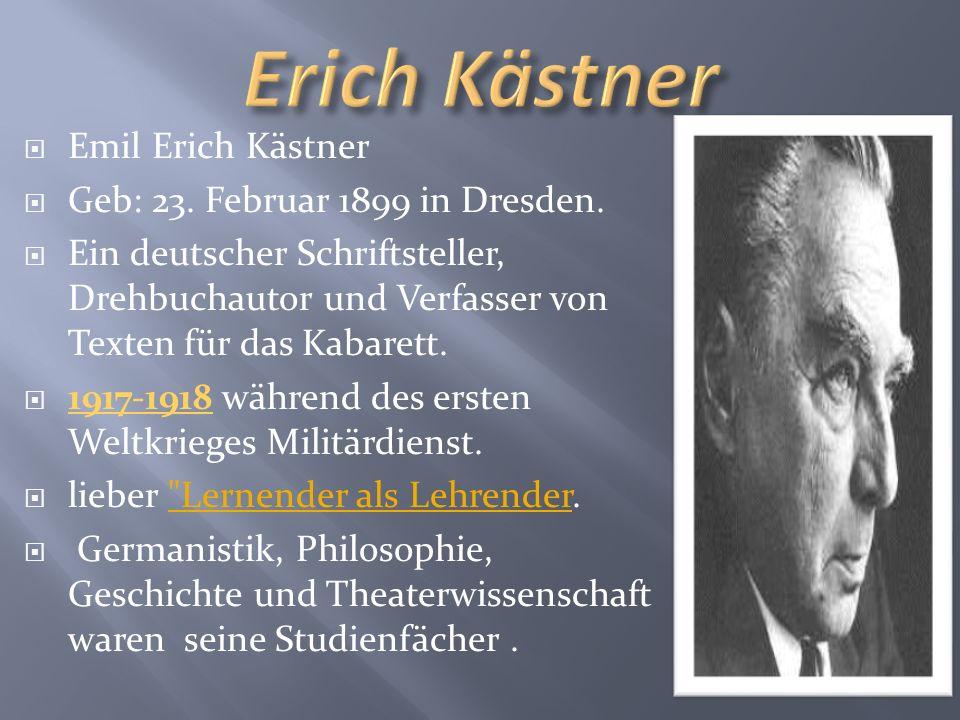 Emil Erich Kästner Geb: 23.Februar 1899 in Dresden.