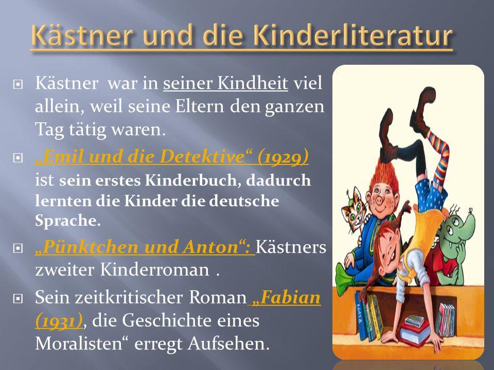 Kästner war in seiner Kindheit viel allein, weil seine Eltern den ganzen Tag tätig waren.