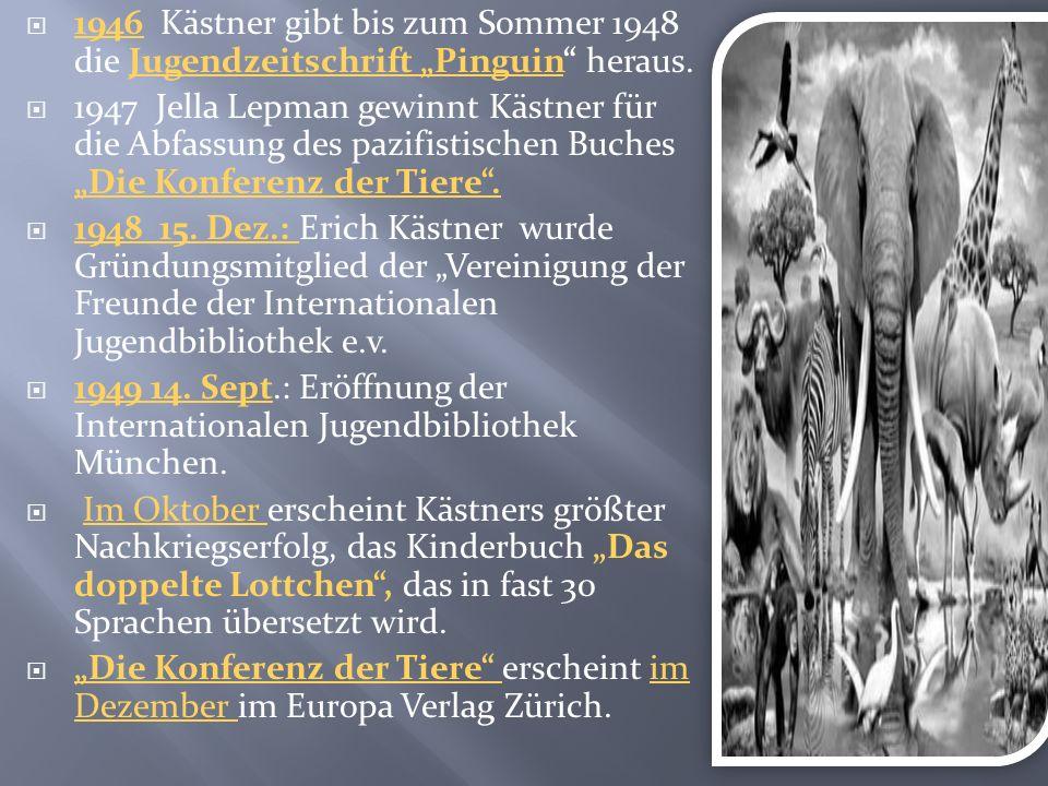 1946 Kästner gibt bis zum Sommer 1948 die Jugendzeitschrift Pinguin heraus.