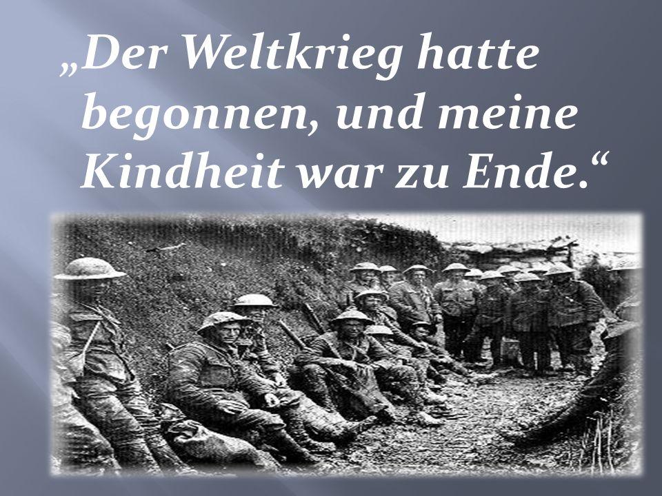 Der Weltkrieg hatte begonnen, und meine Kindheit war zu Ende.