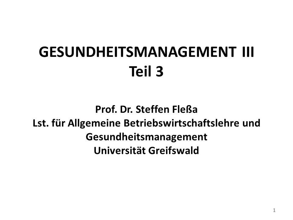 GESUNDHEITSMANAGEMENT III Teil 3 Prof.Dr. Steffen Fleßa Lst.