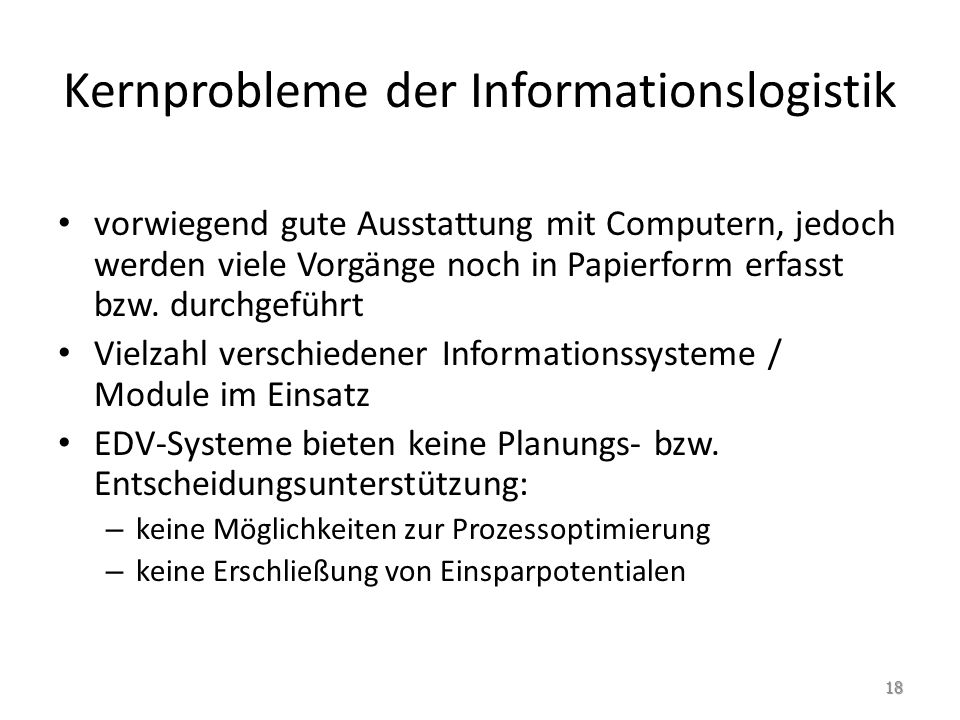 Kernprobleme der Informationslogistik vorwiegend gute Ausstattung mit Computern, jedoch werden viele Vorgänge noch in Papierform erfasst bzw.