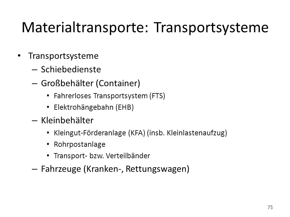 Materialtransporte: Transportsysteme Transportsysteme – Schiebedienste – Großbehälter (Container) Fahrerloses Transportsystem (FTS) Elektrohängebahn (EHB) – Kleinbehälter Kleingut-Förderanlage (KFA) (insb.