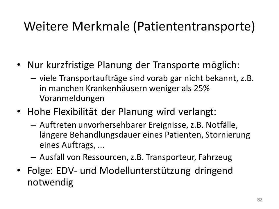 Weitere Merkmale (Patiententransporte) Nur kurzfristige Planung der Transporte möglich: – viele Transportaufträge sind vorab gar nicht bekannt, z.B.