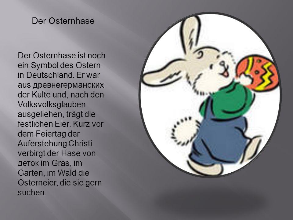 Der Osternhase Der Osternhase ist noch ein Symbol des Ostern in Deutschland. Er war aus древнегерманских der Kulte und, nach den Volksvolksglauben aus