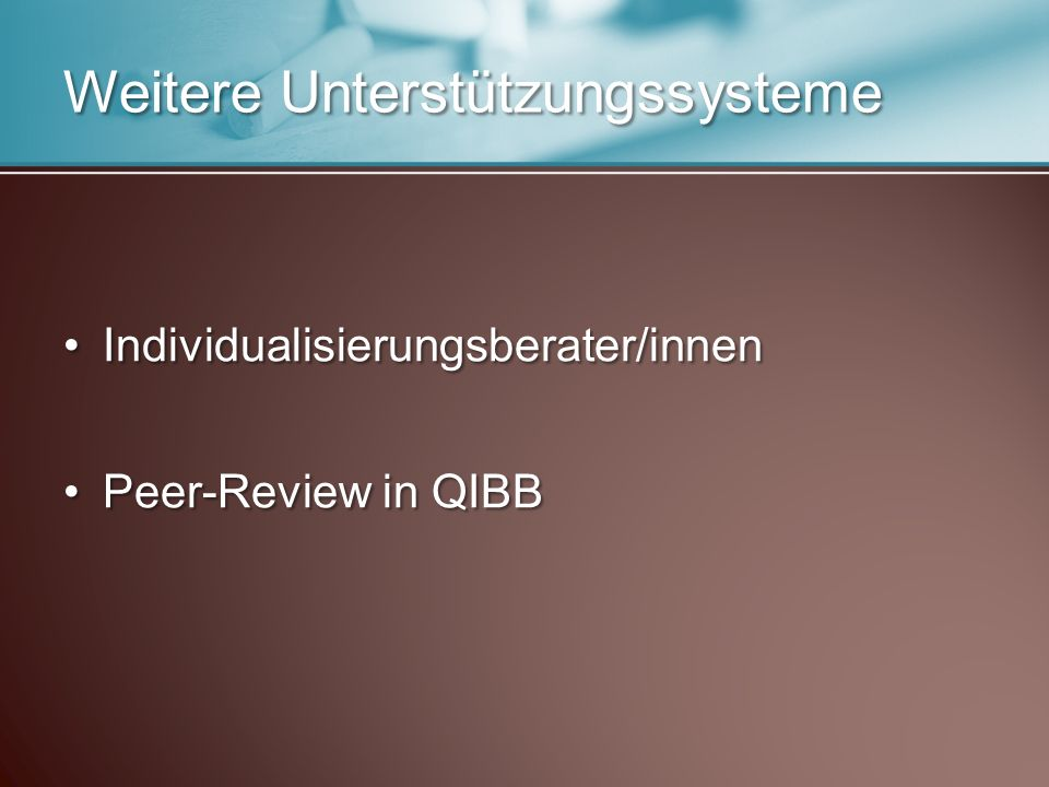 Individualisierungsberater/innenIndividualisierungsberater/innen Peer-Review in QIBBPeer-Review in QIBB Weitere Unterstützungssysteme