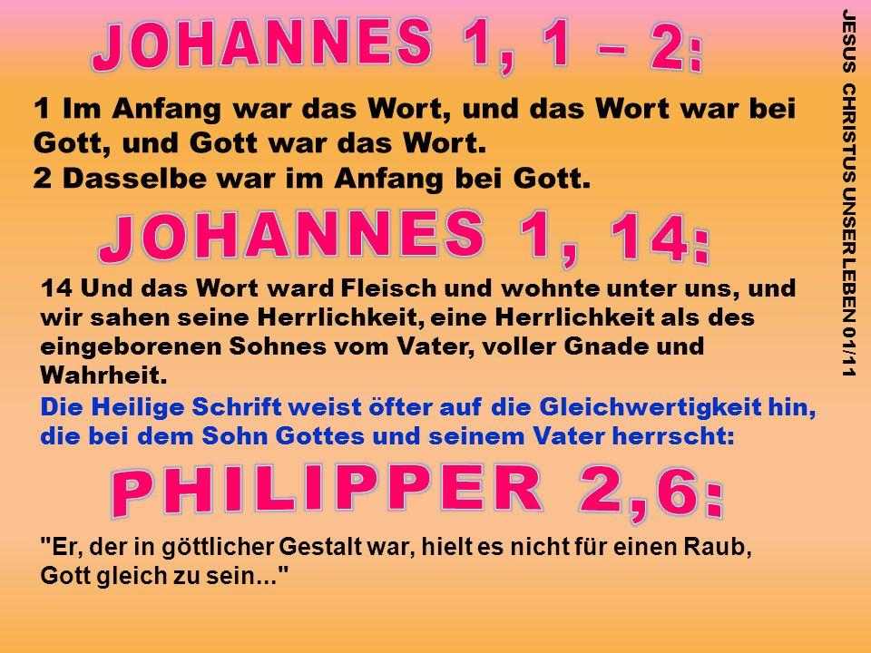 JESUS CHRISTUS UNSER LEBEN 01/11 1 Im Anfang war das Wort, und das Wort war bei Gott, und Gott war das Wort. 2 Dasselbe war im Anfang bei Gott. 14 Und