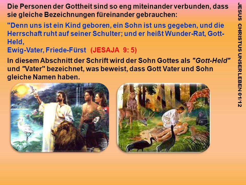 JESUS CHRISTUS UNSER LEBEN 01/12 Die Personen der Gottheit sind so eng miteinander verbunden, dass sie gleiche Bezeichnungen füreinander gebrauchen: