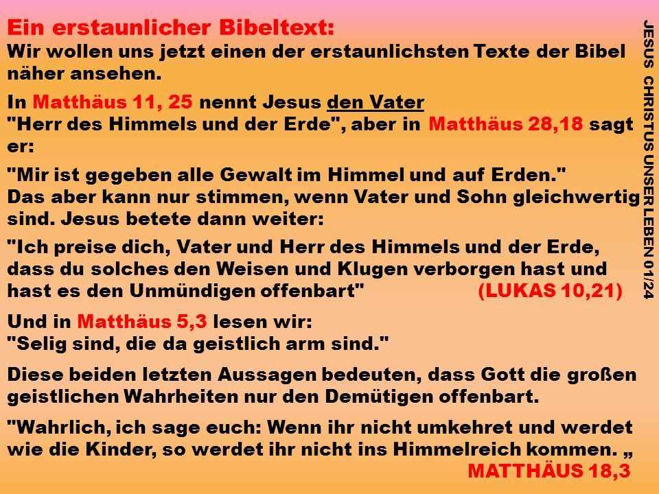 Ein erstaunlicher Bibeltext: Wir wollen uns jetzt einen der erstaunlichsten Texte der Bibel näher ansehen. In Matthäus 11, 25 nennt Jesus den Vater
