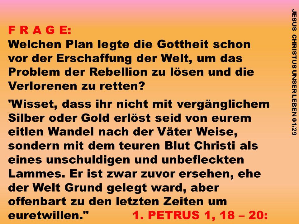 F R A G E: Welchen Plan legte die Gottheit schon vor der Erschaffung der Welt, um das Problem der Rebellion zu lösen und die Verlorenen zu retten? 'Wi