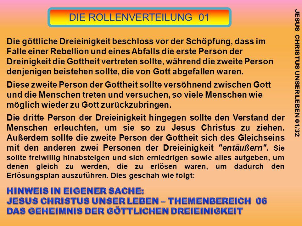 DIE ROLLENVERTEILUNG 01 Die göttliche Dreieinigkeit beschloss vor der Schöpfung, dass im Falle einer Rebellion und eines Abfalls die erste Person der