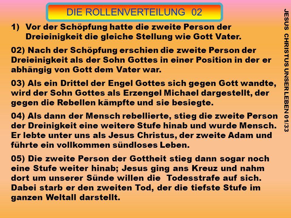 1)Vor der Schöpfung hatte die zweite Person der Dreieinigkeit die gleiche Stellung wie Gott Vater. 02) Nach der Schöpfung erschien die zweite Person d