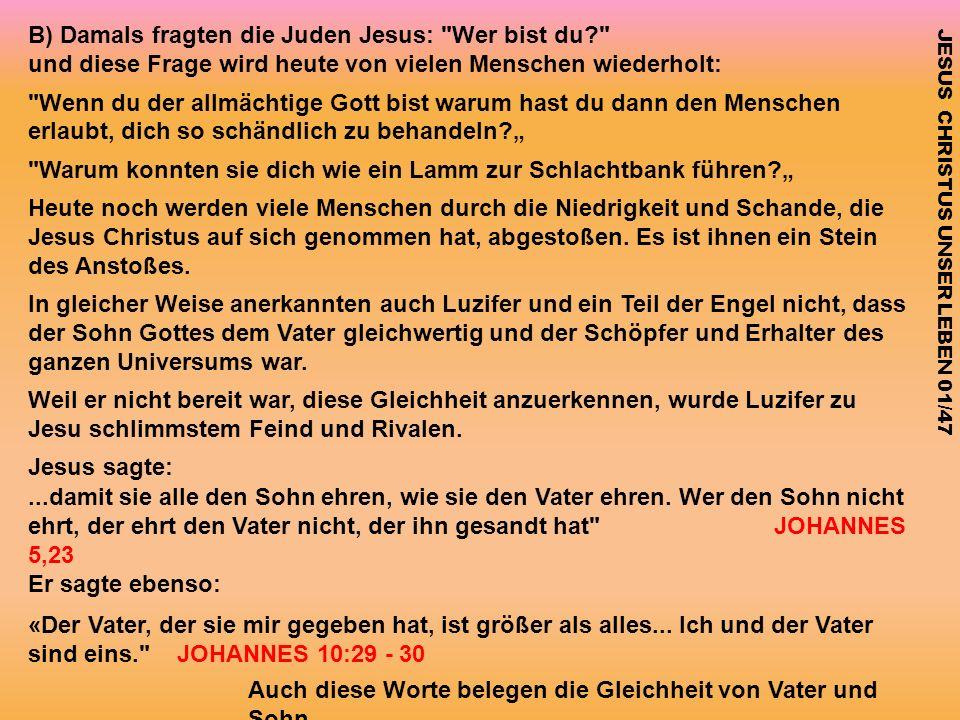 JESUS CHRISTUS UNSER LEBEN 01/47 B) Damals fragten die Juden Jesus:
