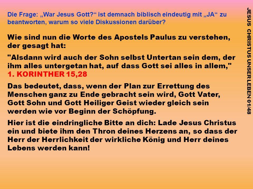 Die Frage: War Jesus Gott? ist demnach biblisch eindeutig mit JA zu beantworten, warum so viele Diskussionen darüber? JESUS CHRISTUS UNSER LEBEN 01/48