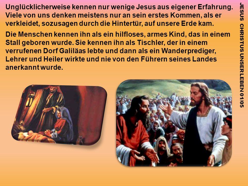Unglücklicherweise kennen nur wenige Jesus aus eigener Erfahrung. Viele von uns denken meistens nur an sein erstes Kommen, als er verkleidet, sozusage