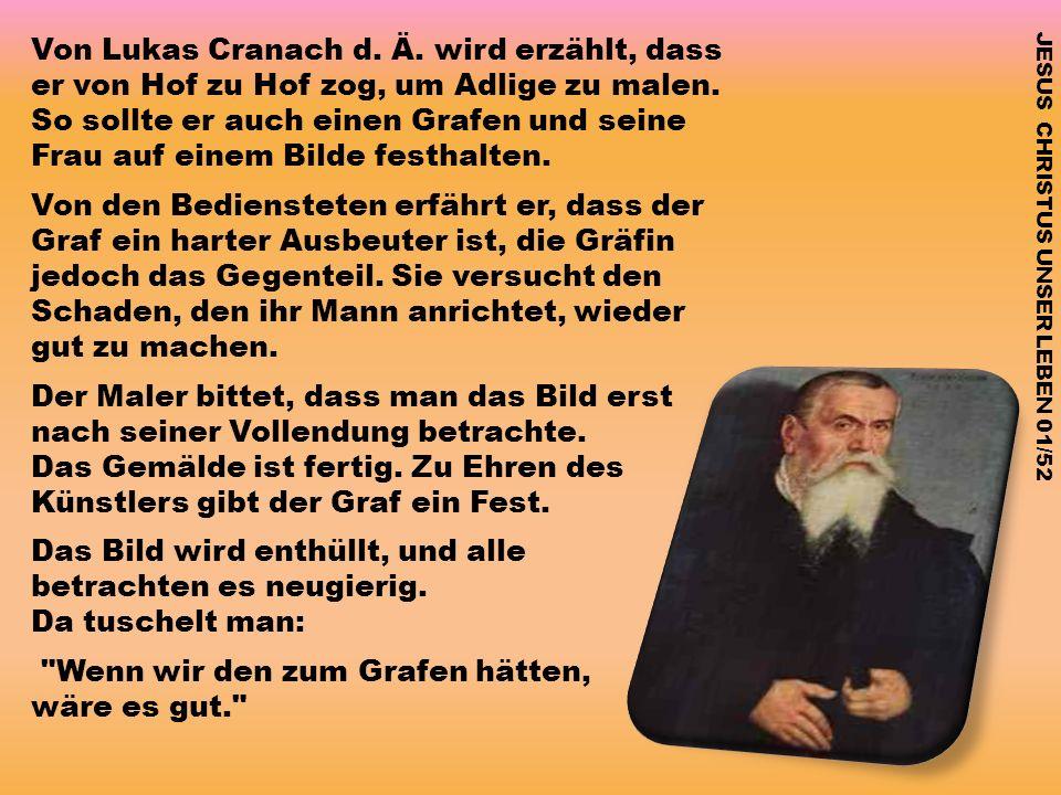 Von Lukas Cranach d. Ä. wird erzählt, dass er von Hof zu Hof zog, um Adlige zu malen. So sollte er auch einen Grafen und seine Frau auf einem Bilde fe