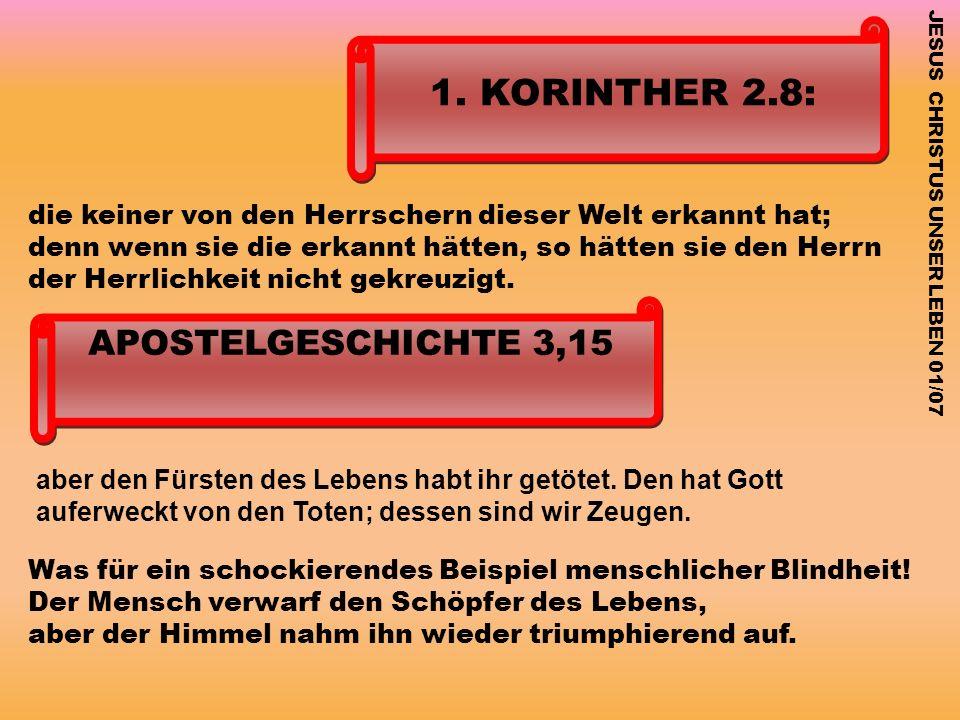 1. KORINTHER 2.8: APOSTELGESCHICHTE 3,15 die keiner von den Herrschern dieser Welt erkannt hat; denn wenn sie die erkannt hätten, so hätten sie den He