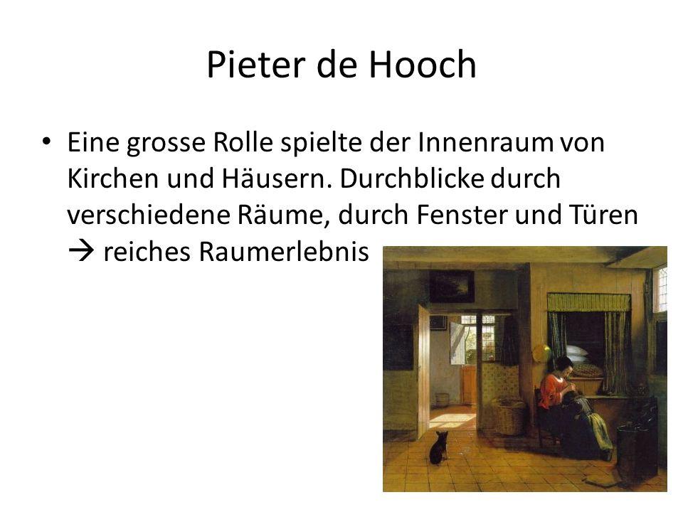 Pieter de Hooch Eine grosse Rolle spielte der Innenraum von Kirchen und Häusern. Durchblicke durch verschiedene Räume, durch Fenster und Türen reiches