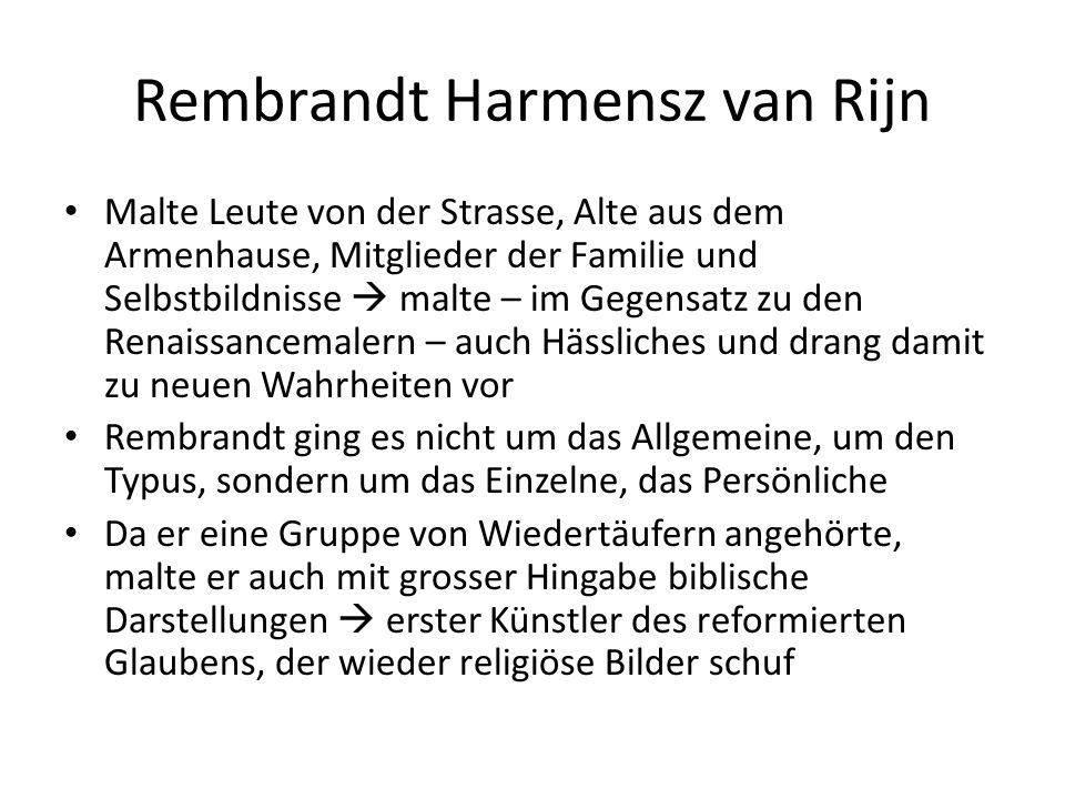 Rembrandt Harmensz van Rijn Malte Leute von der Strasse, Alte aus dem Armenhause, Mitglieder der Familie und Selbstbildnisse malte – im Gegensatz zu d