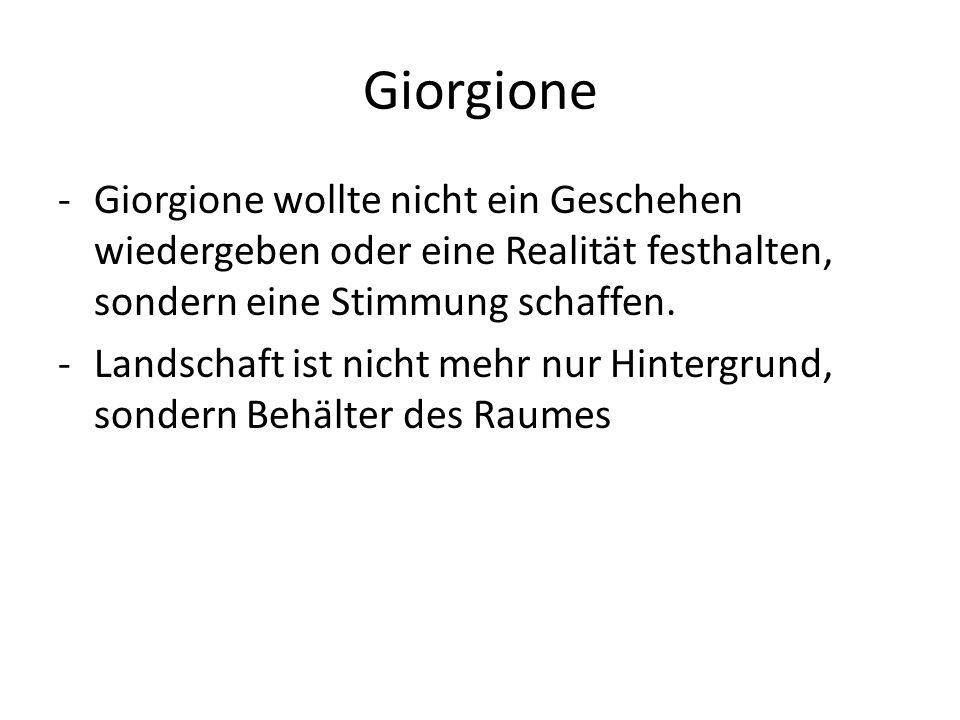 Giorgione -Giorgione wollte nicht ein Geschehen wiedergeben oder eine Realität festhalten, sondern eine Stimmung schaffen. -Landschaft ist nicht mehr