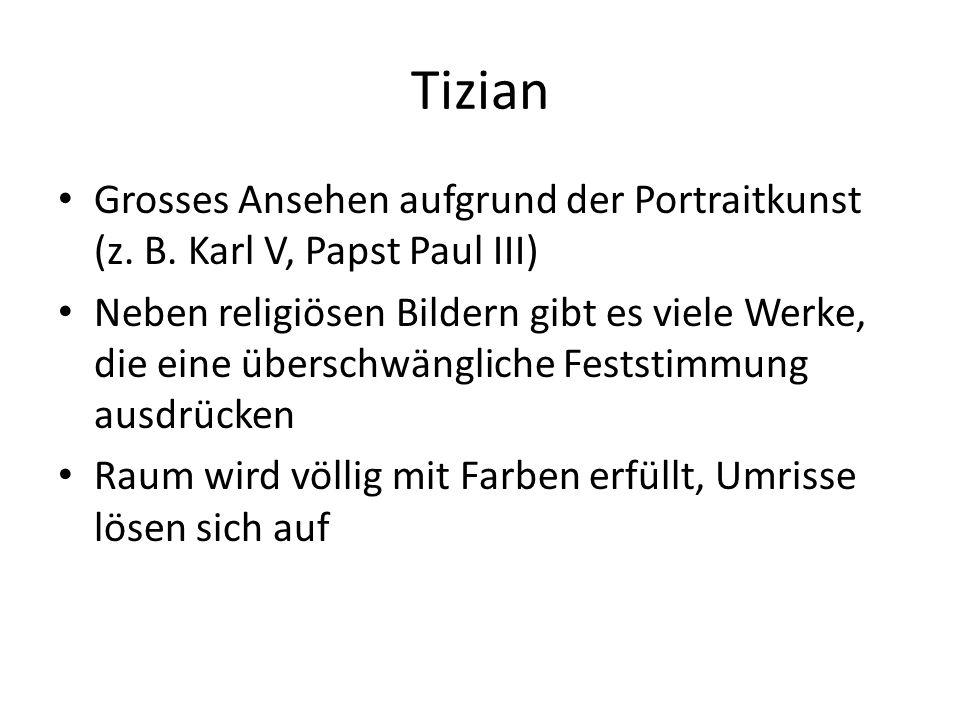 Tizian Grosses Ansehen aufgrund der Portraitkunst (z. B. Karl V, Papst Paul III) Neben religiösen Bildern gibt es viele Werke, die eine überschwänglic