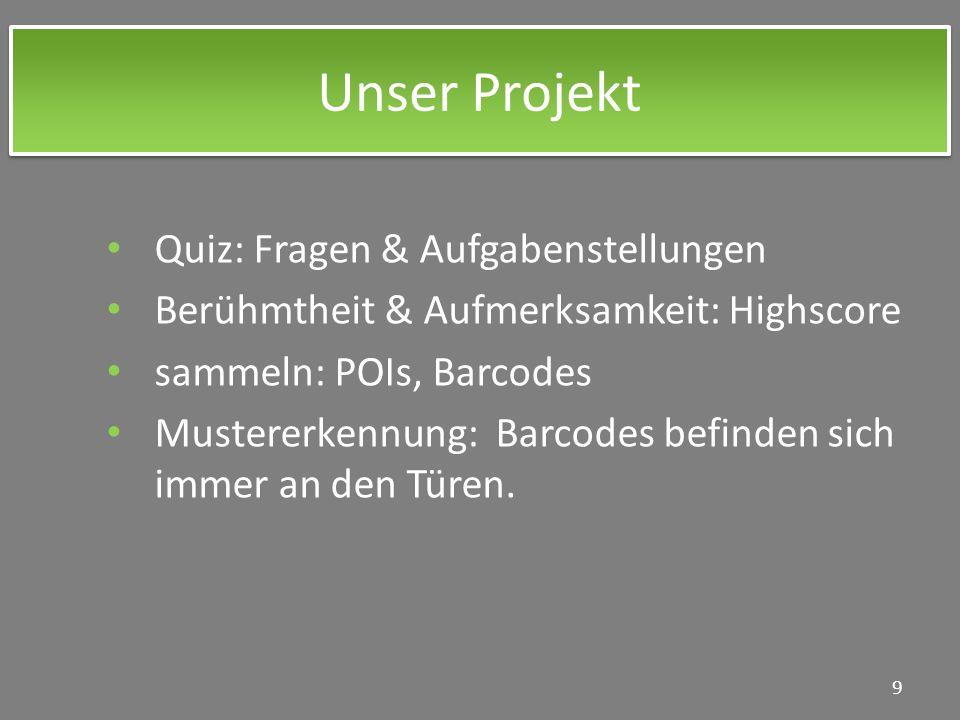 Unser Projekt 9 Quiz: Fragen & Aufgabenstellungen Berühmtheit & Aufmerksamkeit: Highscore sammeln: POIs, Barcodes Mustererkennung: Barcodes befinden s