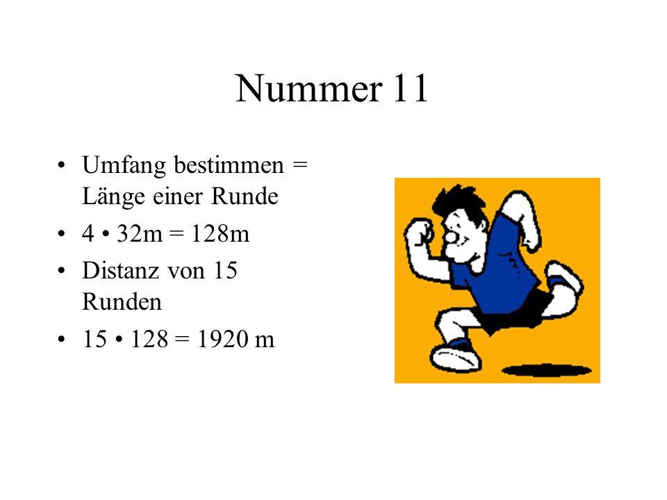 Nummer 11 Umfang bestimmen = Länge einer Runde 4 32m = 128m Distanz von 15 Runden 15 128 = 1920 m