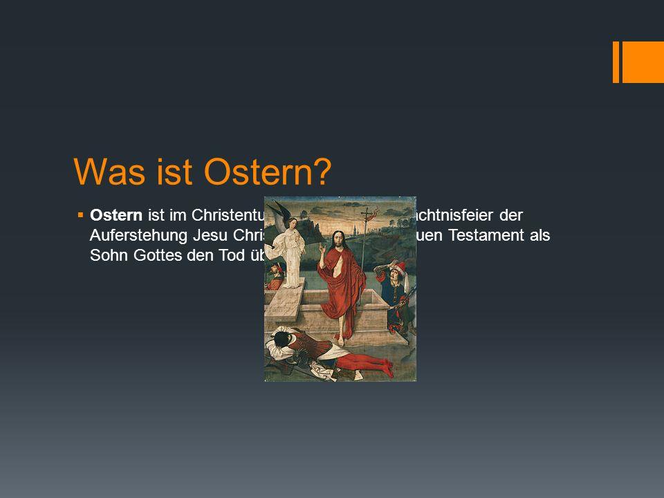 Was ist Ostern? Ostern ist im Christentum die jährliche Gedächtnisfeier der Auferstehung Jesu Christi, der nach dem Neuen Testament als Sohn Gottes de